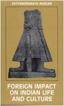Cover of: Foreign impact on Indian life and culture (c. 326 B.C. to c. 300 A.D.) | Satyendra Nath Naskar