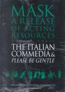 Cover of: Please Be Gentle: A Conjectural Evaluation of the Masked Performance of the Commedia Dell'Arte (Mask Series : a Release of Acting Resources)