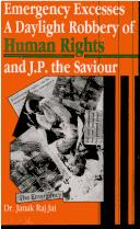Cover of: Emergency excesses, a daylight robbery of human rights and JP, the saviour