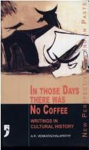 Cover of: In Those Days There was No Coffee | A.R. Venkatachalapathy