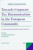 Cover of: Towards corporate tax harmonization in the European Community