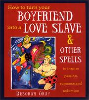 Cover of: How To Turn Your Boyfriend Into a Love Slave by Deborah Gray