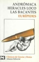 Cover of: Andromaca - Heracles Loco - Las Bacantes: Heracles Loco. Las Bacantes (El Libro De Bolsillo-Biblioteca Tematica)