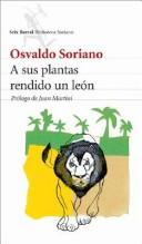 Cover of: A Sus Plantas Rendido Un Leon