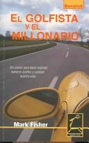 Cover of: El Golfista y el millonario / Golfer and The Millionaire: Un Cuento para Hacer Realidad Nuestros Suenos y Cambiar Nuestra Vida / Its About the Drive to Succeed (Aprender a Vivir / Learning to Live)