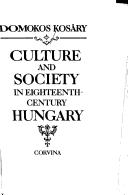 Cover of: Culture and Society in Eighteenth Century Hungary | Domokos Kosary