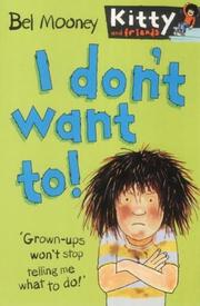 Cover of: I Don't Want To! (Kitty & Friends)