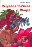 Cover of: Leyendas mexicas y mayas by Otilia Meza