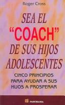 Cover of: Sea El Coach De Sus Hijos Adolescentes / Lifecoach your Teens