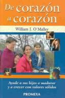 Cover of: De Corazon A Corazon : Ayude A Sus Hijos A Madurar Y A Crecer Con Valores / Heart to Heart: Guiding Your Kids Toward Courage, Character, and Values: Guiding ... Kids Toward Courage, Character, and Values