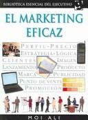 Cover of: El Marketing Eficaz / Marketing Effectively (Biblioteca Esencial Del Ejecutivo / Essential Executive Library)