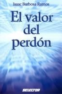 Cover of: El valor del perdón (SUPERACIÓN PERSONAL) by Isaac Barbosa Ramos