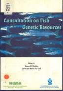 Cover of: Consultation on fish genetic resources | Consultation on Fish Genetic Resources (1995 Rome, Italy)