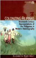 Cover of: Colonizing Filipinas | E. M. Holt