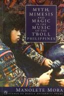 Myth, mimesis, and magic in the music of the T'boli, Philippines by Manolete Mora