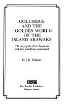 Columbus and the golden world of the Island Arawaks by D. J. R. Walker