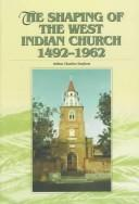 Cover of: The Shaping of the West Indian Church 1492-1962 | Arthur Charles Dayfoot
