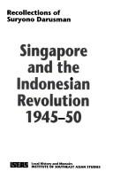 Cover of: Singapore and the Indonesian revolution, 1945-50 | Suryono Darusman