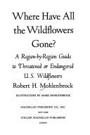 Cover of: Where Have All the Wildflowers Gone?: a region-by-region guide to threatened or endangered U.S. wildflowers