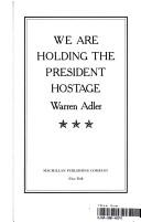 Cover of: We Are Holding the President Hostage