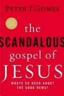 Cover of: The Scandalous Gospel of Jesus | Peter J. Gomes