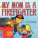 Cover of: My Mom Is a Firefighter