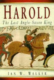 Harold the Last Anglo Saxon King by Ian W. Walker