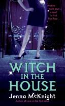 Cover of: Witch in the House | Jenna Mcknight
