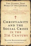 Cover of: Christianity and the Social Crisis in the 21st Century: The Classic That Woke Up the Church