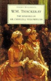 Cover of: The memoirs of Mr. Charles J. Yellowplush: The history of Samuel Titmarsh and the great Hoggarty diamond; Cox's diary, etc.
