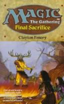 Cover of: Final Sacrifice (Magic : the Gathering, No 4) | Clayton Emery