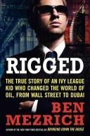 Cover of: Rigged: The True Story of an Ivy League Kid Who Changed the World of Oil, from Wall Street to Dubai