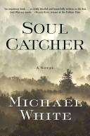Cover of: Soul Catcher | Michael C. White