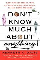 Cover of: Don't Know Much About Anything: Everything You Need to Know but Never Learned About People, Places, Events, and More!