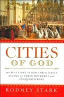 Cover of: Cities of God: The Real Story of How Christianity Became an Urban Movement and Conquered Rome
