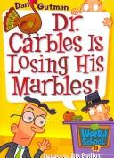 Cover of: My Weird School #19: Dr. Carbles Is Losing His Marbles!
