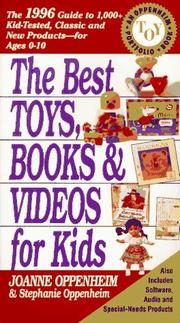 Cover of: The Best Toys, Books and Videos for Kids: The 1996 Guide to 1,000+ Kid-Tested Classic and New Products for Ages 0-10 (Best Toys, Books, Videos & Software for Kids: Oppenheim Toy Portfolio) | Joanne Oppenheim