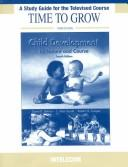 Cover of: Time to Grow Tele-Course Guide to accompany Child Development | Intelecom
