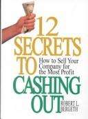 Cover of: 12 secrets to cashing out | Robert L. Bergeth