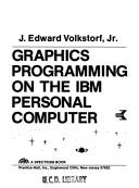 Cover of: Graphics programming on the IBM personal computer | J. Edward Volkstorf