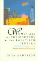 Cover of: Women and Autobiography in the Twentieth Century | Linda R. Anderson