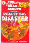 Cover of: The Berenstain Bear Scouts and the Really Big Disaster (Berenstain Bear Scouts) by Stan Berenstain