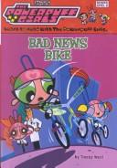 Cover of: Bad News Bike (Powerpuff Girls Readers)