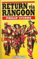 Cover of: Return Via Rangoon | Philip Stibbe