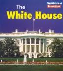 Cover of: The White House (Symbols of Freedom) | Tristan Boyer Binns