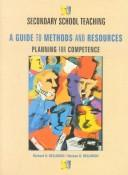 Cover of: Secondary School Teaching a Guide to Methods and Resources: Planning for Competence