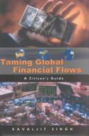 Cover of: Taming Global Financial Flows: Challenges and Alternatives in the Era of Globalization