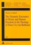 Cover of: The Dramatic Encounter of Divine and Human Freedom in the Theology of Hans Urs von Balthasar | Thomas G. Dalzell