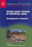 Cover of: Nature-Based Tourism in Peripheral Areas: Development or Disaster? (Aspects of Tourism)