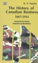 The history of Canadian business, 1867-1914 by R. T. Naylor